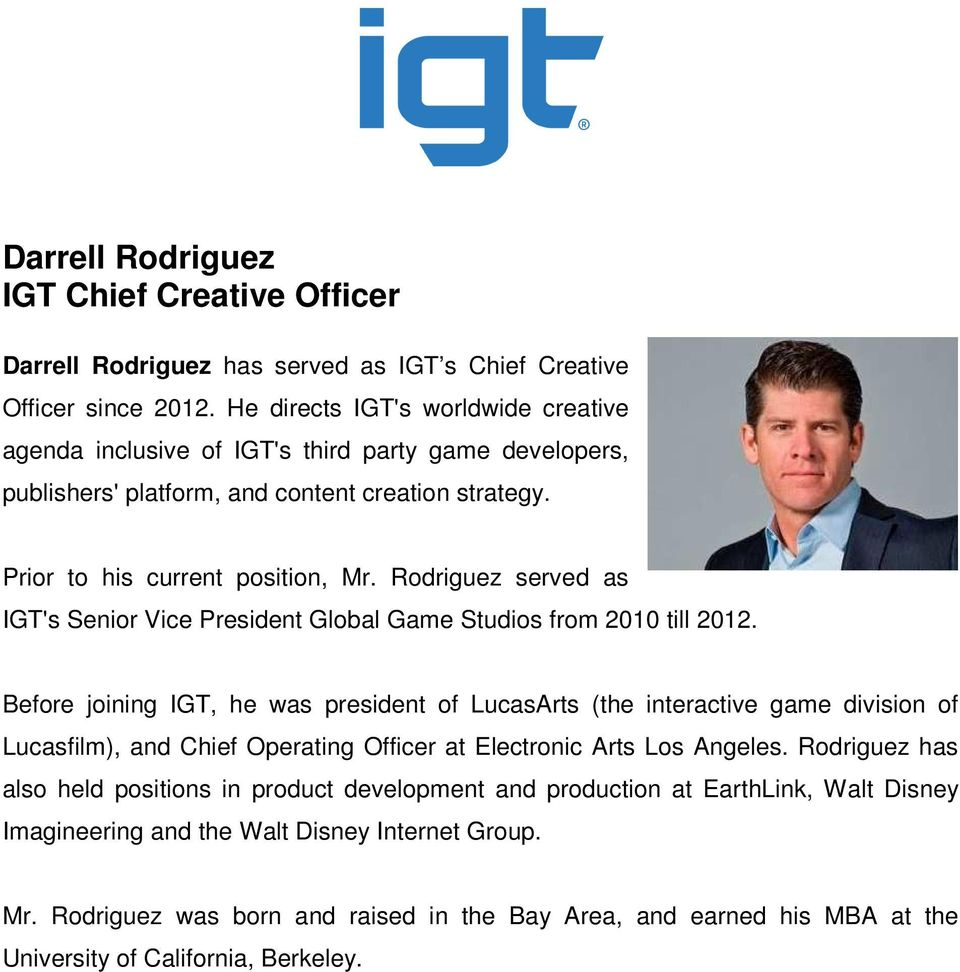 Rodriguez served as IGT's Senior Vice President Global Game Studios from 2010 till 2012.