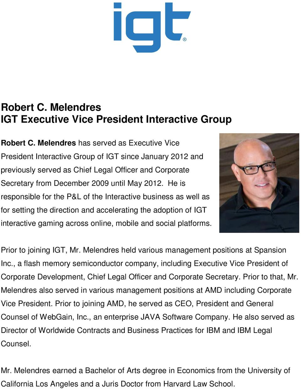He is responsible for the P&L of the Interactive business as well as for setting the direction and accelerating the adoption of IGT interactive gaming across online, mobile and social platforms.