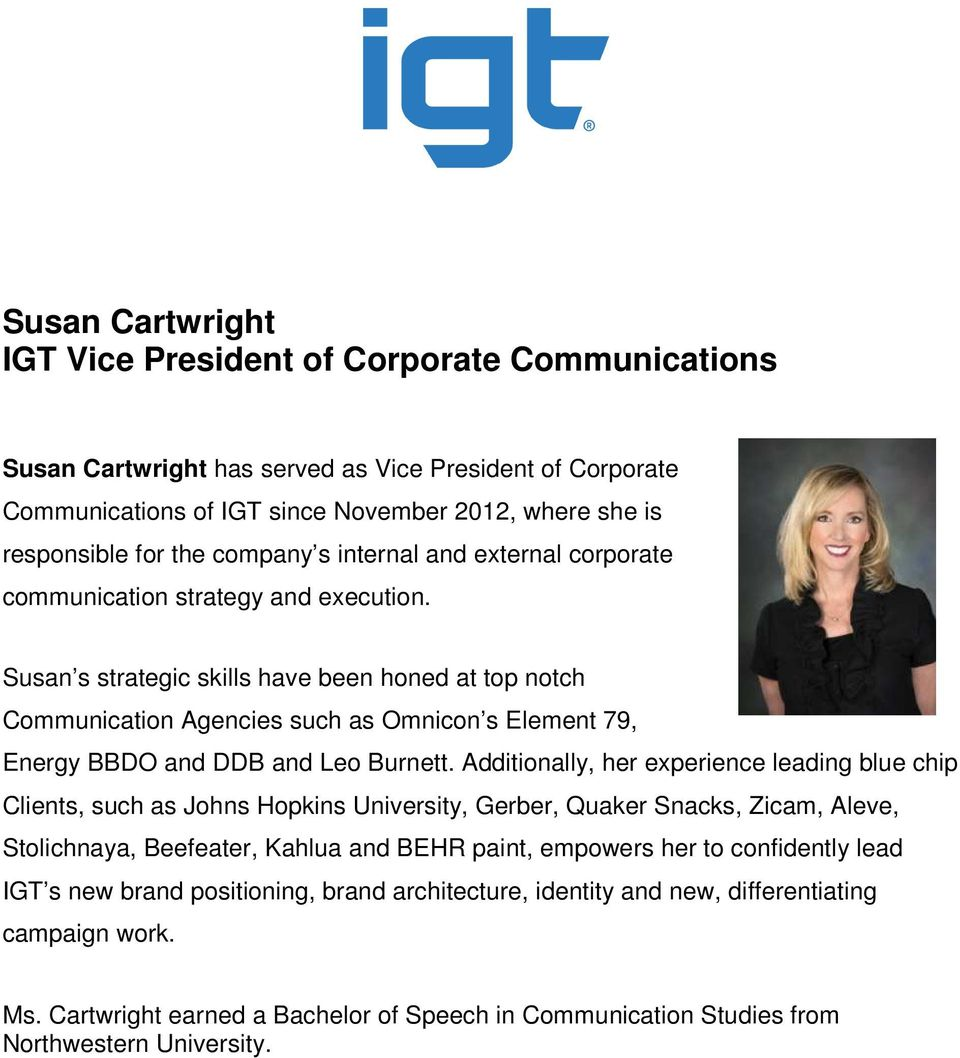 Susan s strategic skills have been honed at top notch Communication Agencies such as Omnicon s Element 79, Energy BBDO and DDB and Leo Burnett.