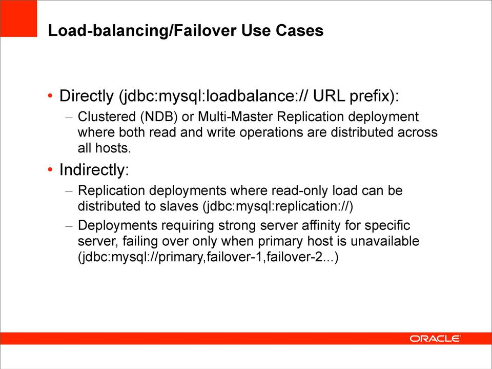 Indirectly: Replication deployments where read-only load can be distributed to slaves (jdbc:mysql:replication://)