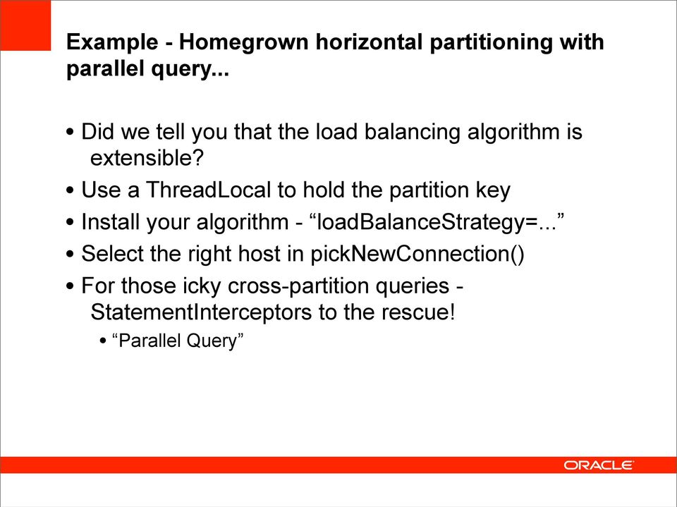 Use a ThreadLocal to hold the partition key Install your algorithm - loadbalancestrategy=.
