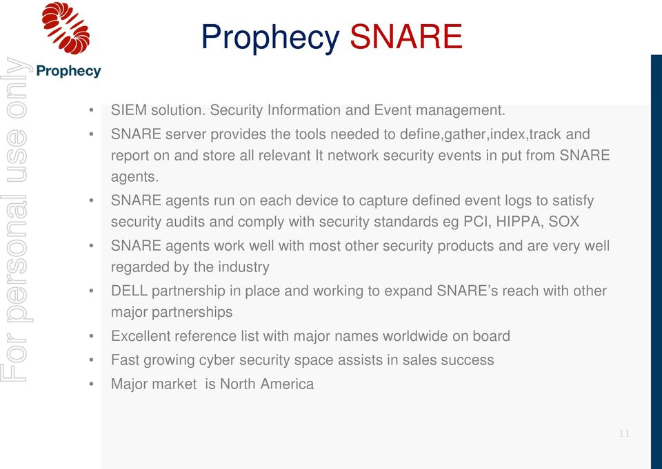 SNARE agents run on each device to capture defined event logs to satisfy security audits and comply with security standards eg PCI, HIPPA, SOX SNARE agents work well with most