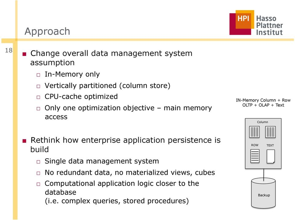 Rethink how enterprise application persistence is build Single data management system No redundant data, no