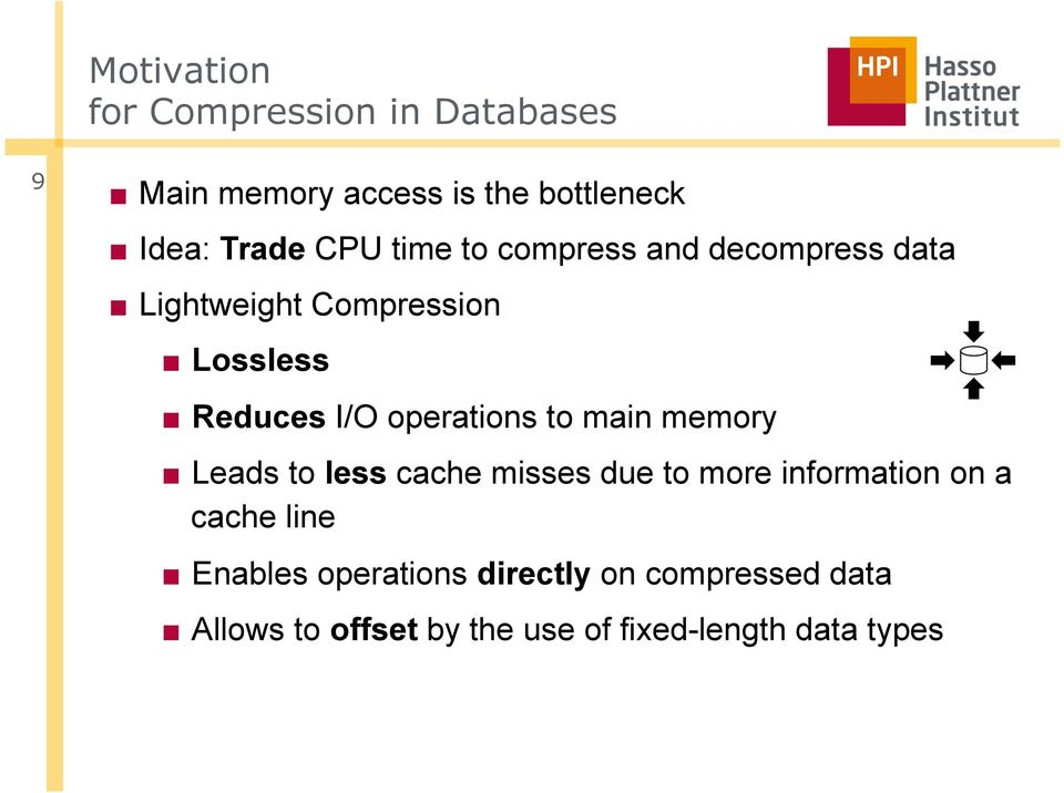 operations to main memory Leads to less cache misses due to more information on a cache line