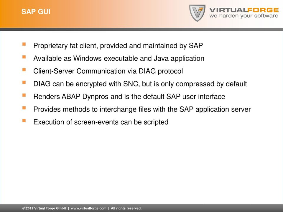 can be encrypted with SNC, but is only compressed by default Renders ABAP Dynpros and is the default SAP user