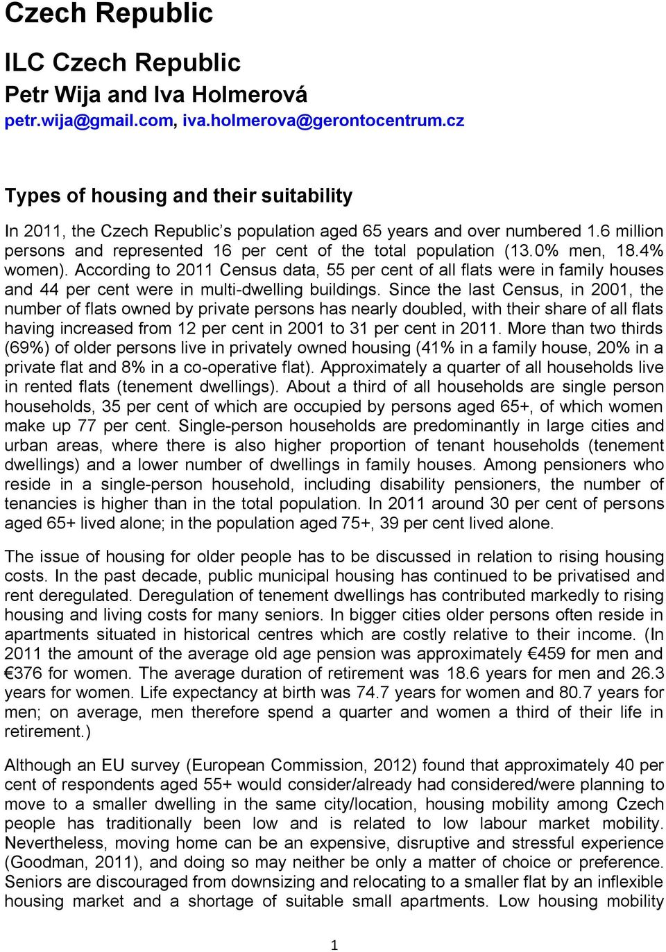 0% men, 18.4% women). According to 2011 Census data, 55 per cent of all flats were in family houses and 44 per cent were in multi-dwelling buildings.