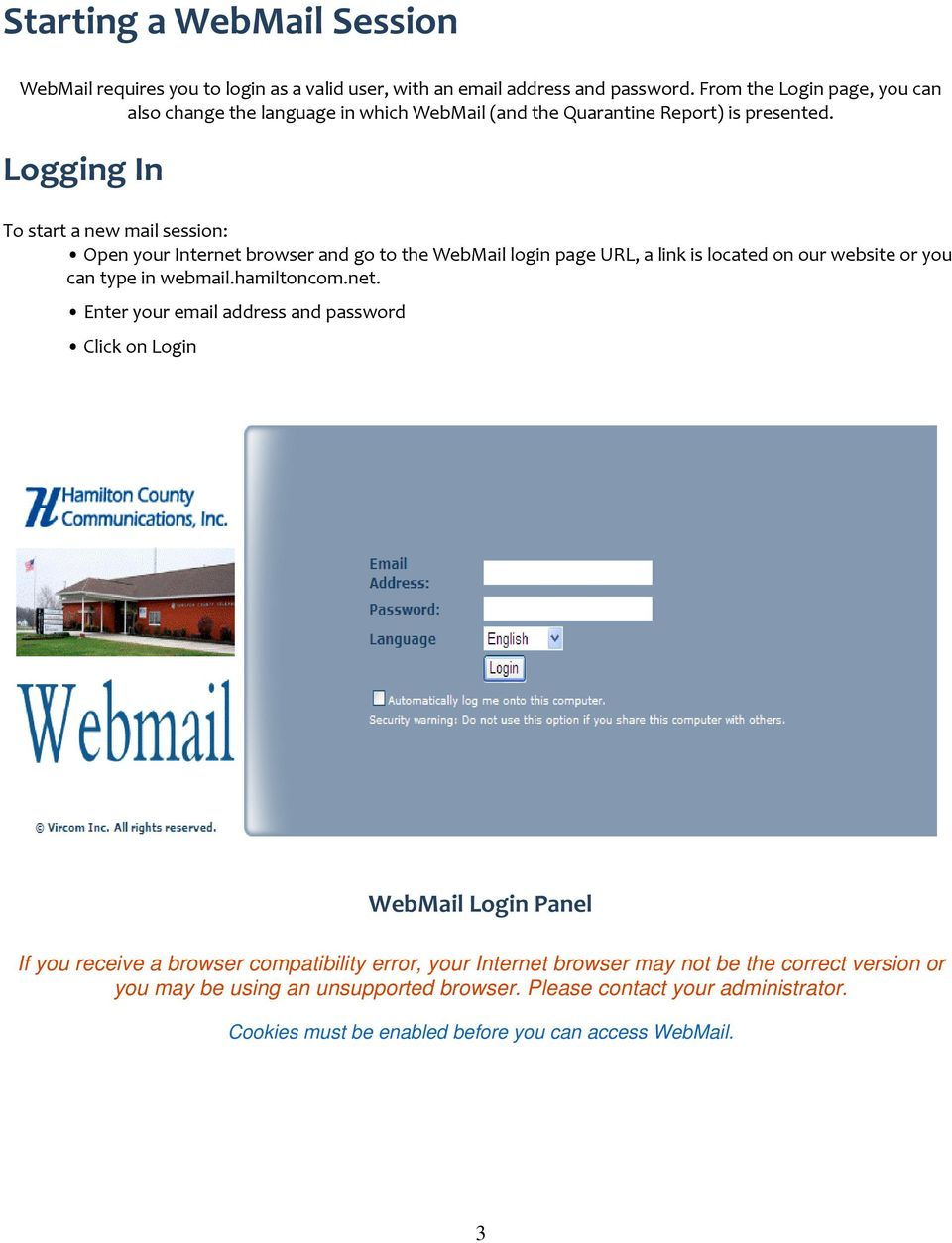 Logging In To start a new mail session: Open your Internet browser and go to the WebMail login page URL, a link is located on our website or you can type in webmail.hamiltoncom.