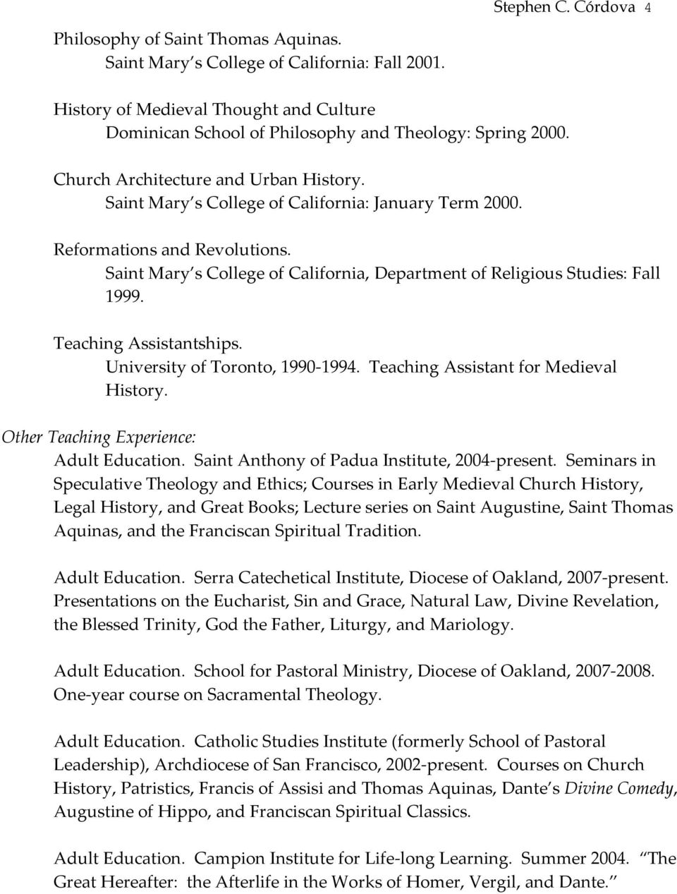 Reformations and Revolutions. Saint Mary s College of California, Department of Religious Studies: Fall 1999. Teaching Assistantships. University of Toronto, 1990-1994.