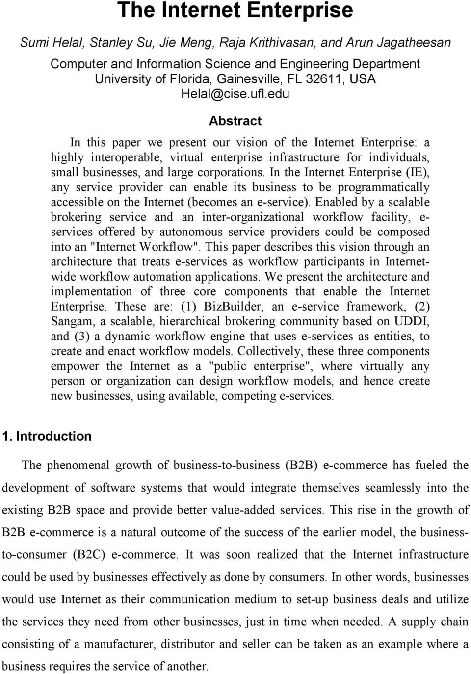 edu Abstract In this paper we present our vision of the Internet Enterprise: a highly interoperable, virtual enterprise infrastructure for individuals, small businesses, and large corporations.