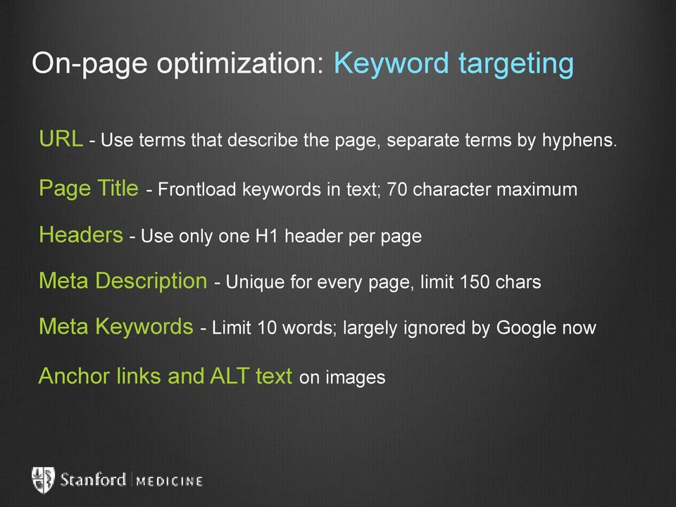 Page Title - Frontload keywords in text; 70 character maximum Headers - Use only one H1