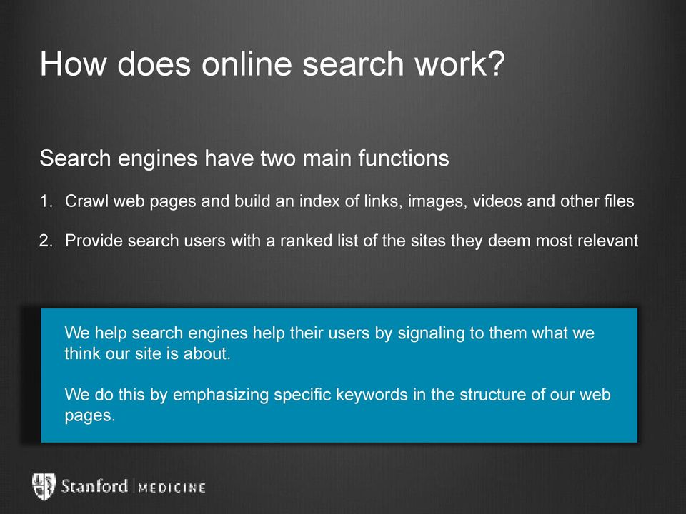 Provide search users with a ranked list of the sites they deem most relevant We help search engines