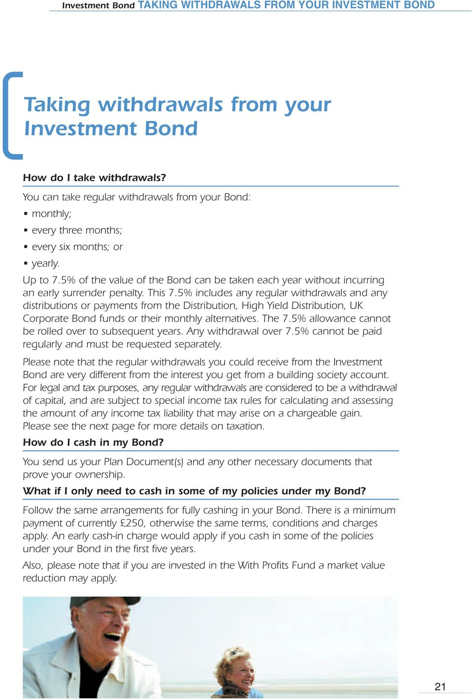 5% of the value of the Bond can be taken each year without incurring an early surrender penalty. This 7.