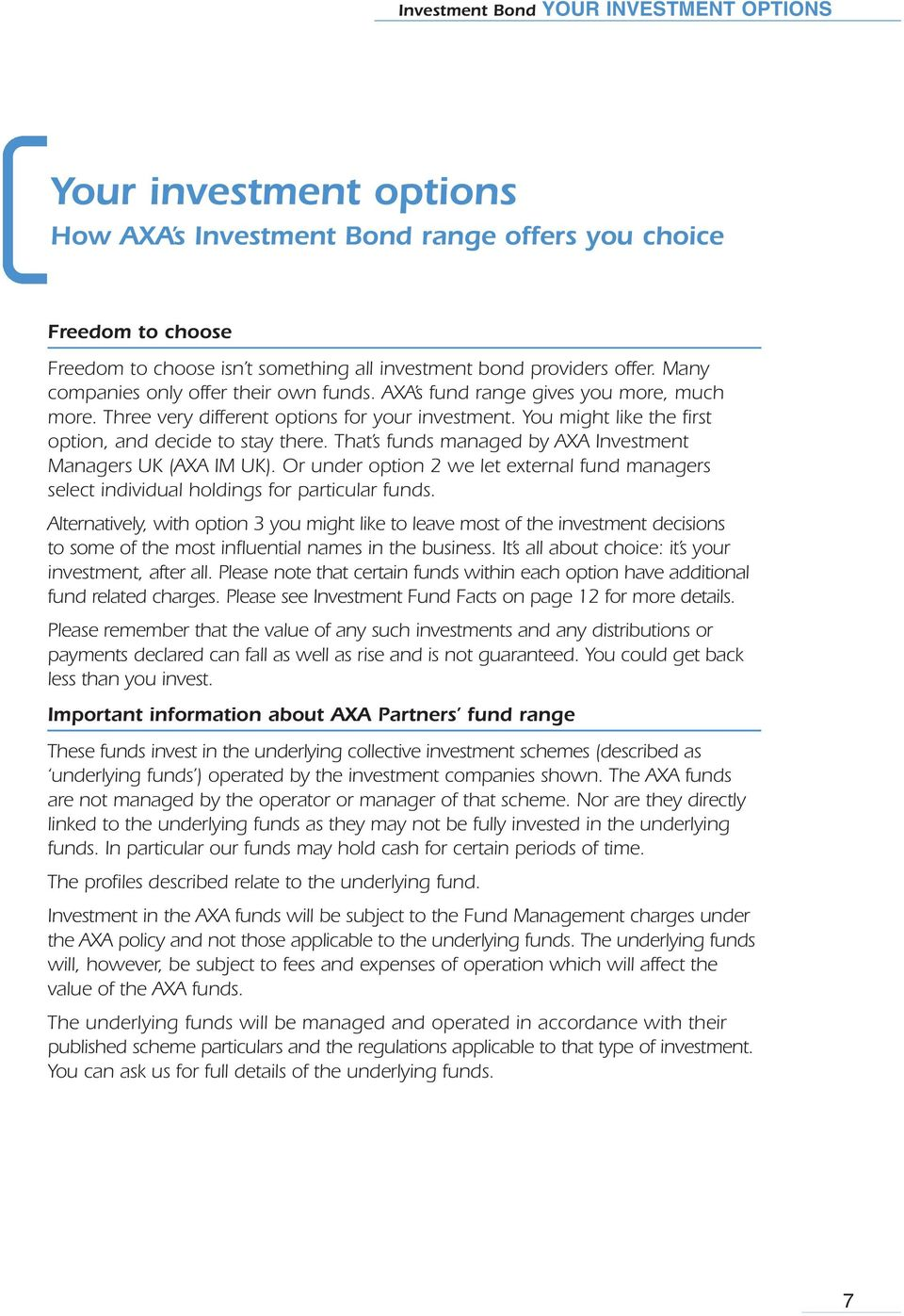 You might like the first option, and decide to stay there. That s funds managed by AXA Investment Managers UK (AXA IM UK).