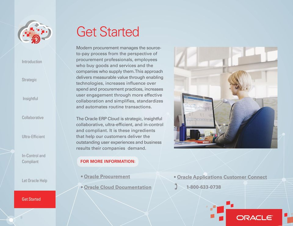 simplifies, standardizes and automates routine transactions. The Oracle ERP Cloud is strategic, insightful collaborative, ultra-efficient, and in-control and compliant.