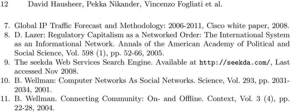 Available at http://seekda.com/, Last accessed Nov 2008. 10. B. Wellman: Computer Networks As Social Networks. Science, Vol. 293, pp. 2031-2034, 2001. 11. B. Wellman. Connecting Community: On- and Offline.
