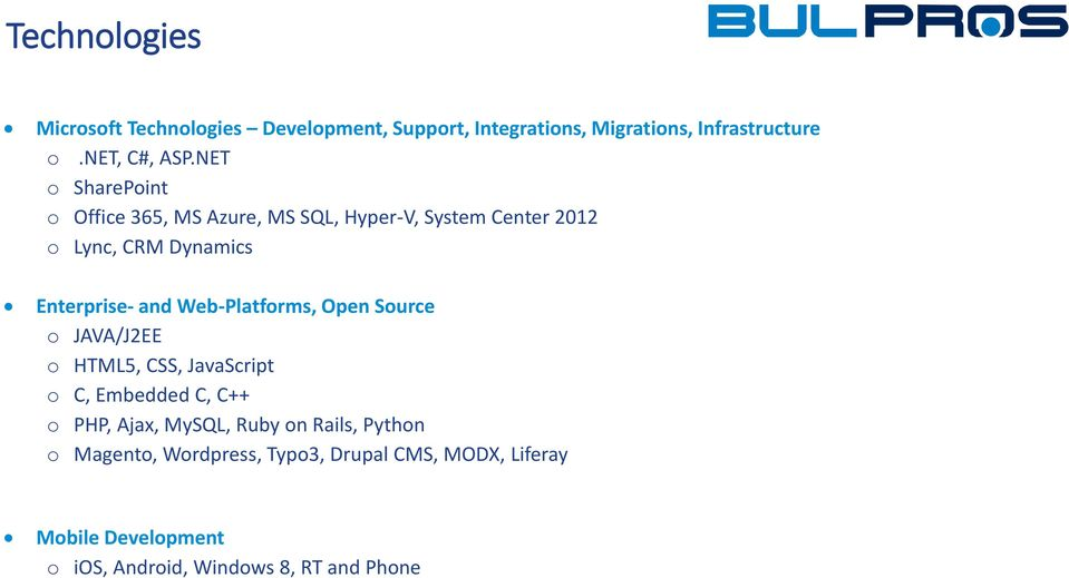 Web-Platforms, Open Source o JAVA/J2EE o HTML5, CSS, JavaScript o C, Embedded C, C++ o PHP, Ajax, MySQL, Ruby on