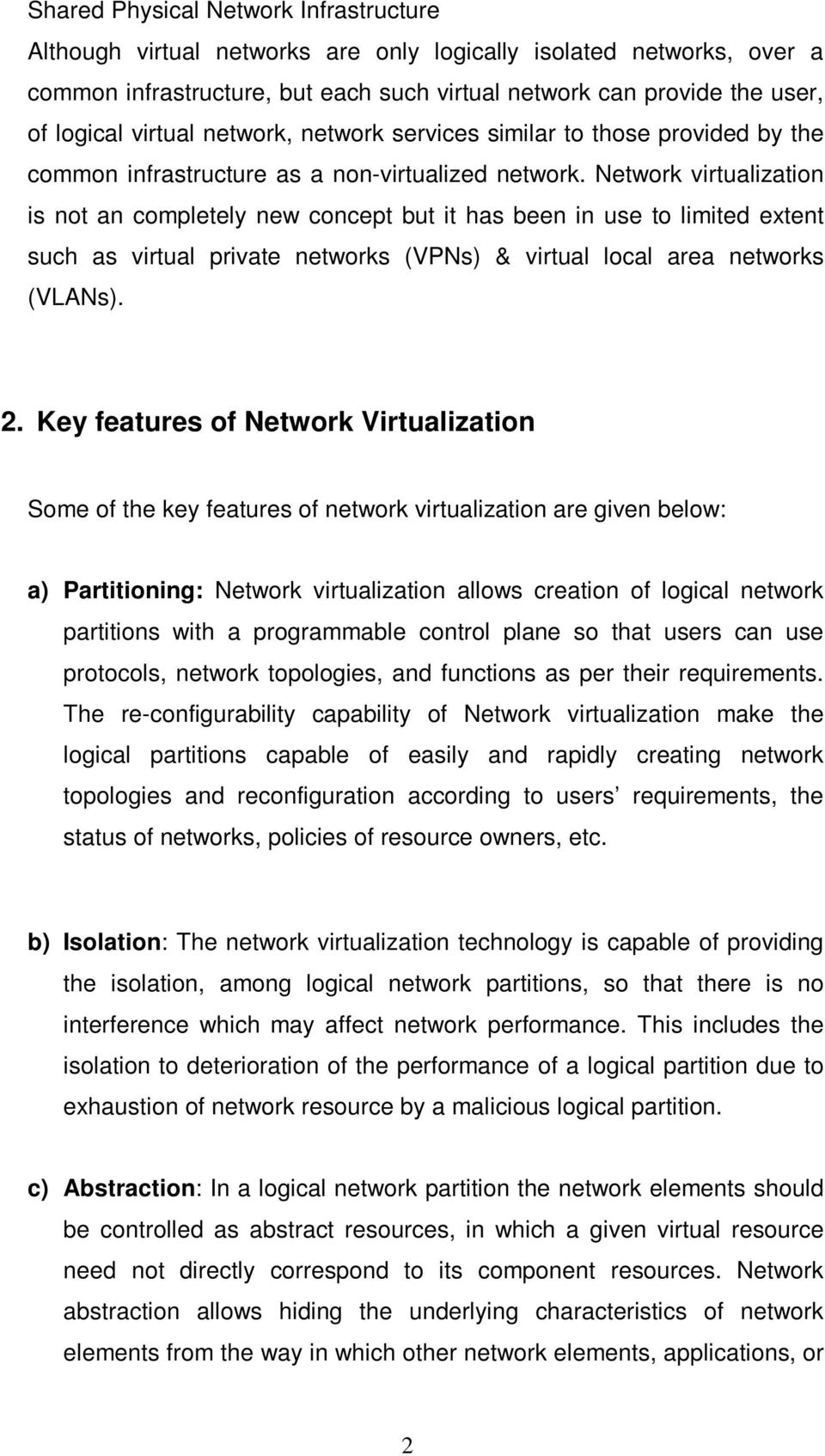 Network virtualization is not an completely new concept but it has been in use to limited extent such as virtual private networks (VPNs) & virtual local area networks (VLANs). 2.