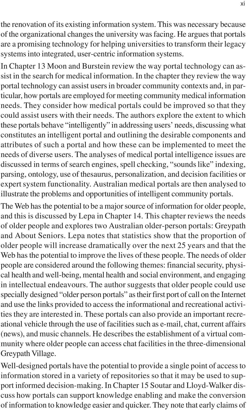 In Chapter 13 Moon and Burstein review the way portal technology can assist in the search for medical information.