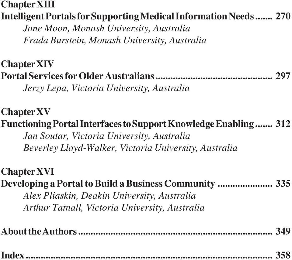 .. 297 Jerzy Lepa, Victoria University, Australia Chapter XV Functioning Portal Interfaces to Support Knowledge Enabling.