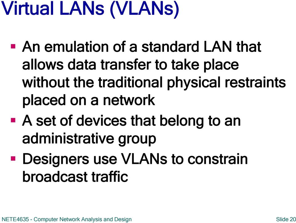 set of devices that belong to an administrative group Designers use VLANs to
