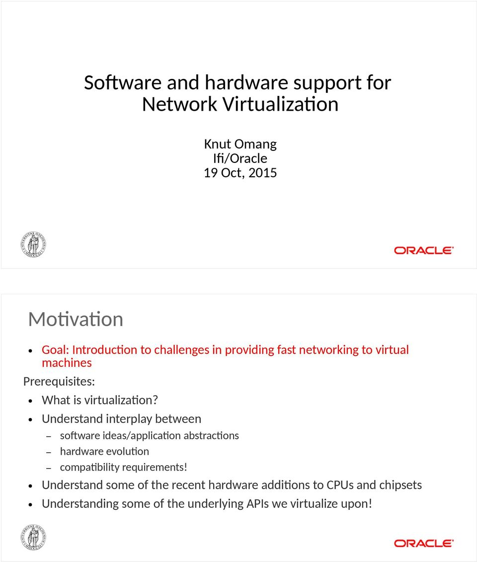 Understand interplay between software ideas/application abstractions hardware evolution compatibility requirements!