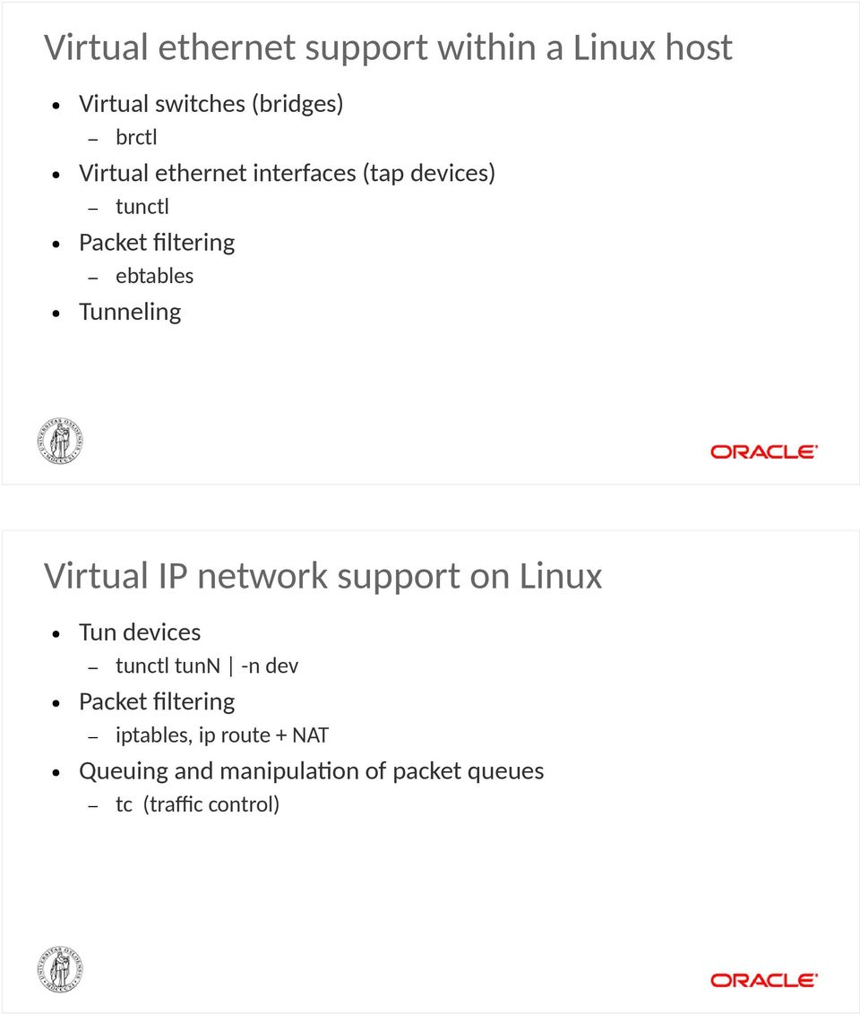 Virtual IP network support on Linux Tun devices Packet filtering tunctl tunn -n dev