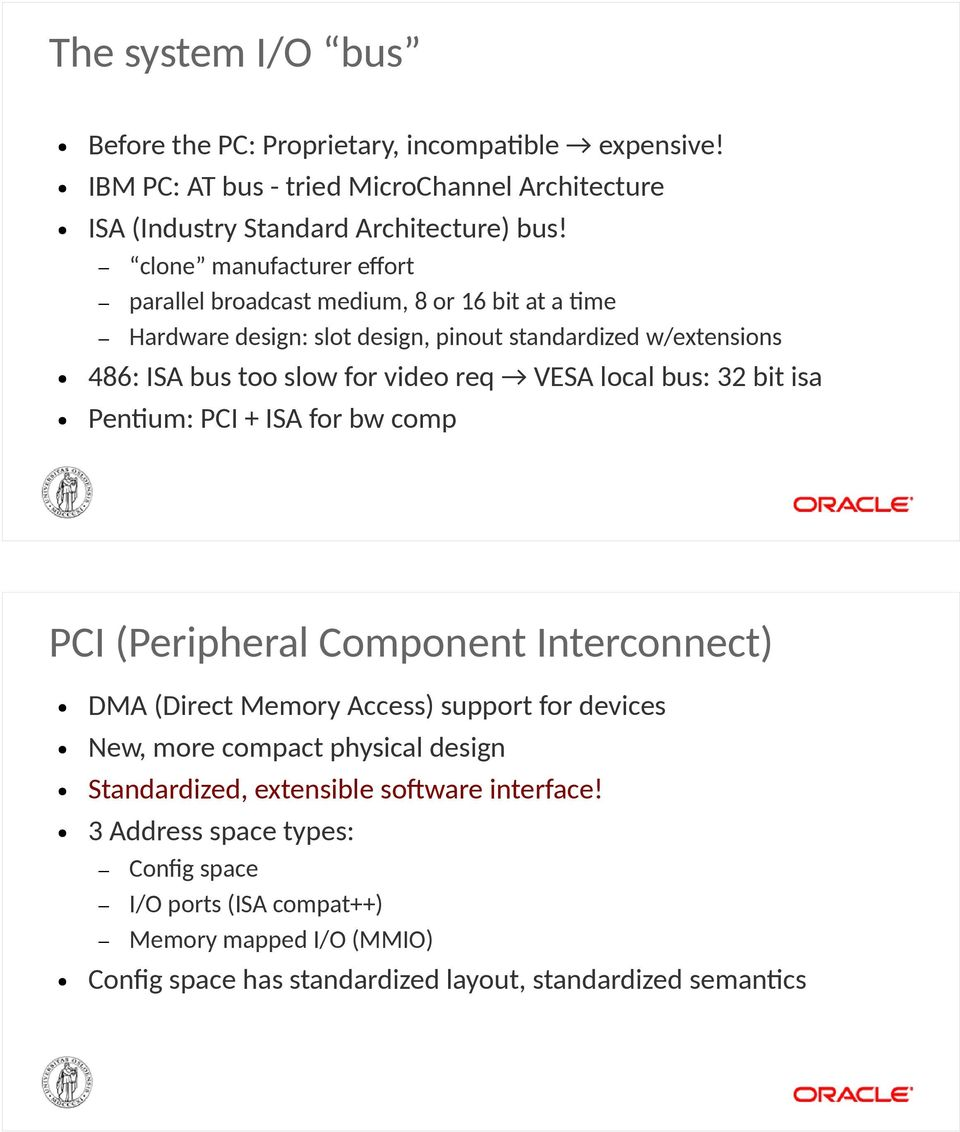 VESA local bus: 32 bit isa Pentium: PCI + ISA for bw comp PCI (Peripheral Component Interconnect) DMA (Direct Memory Access) support for devices New, more compact physical