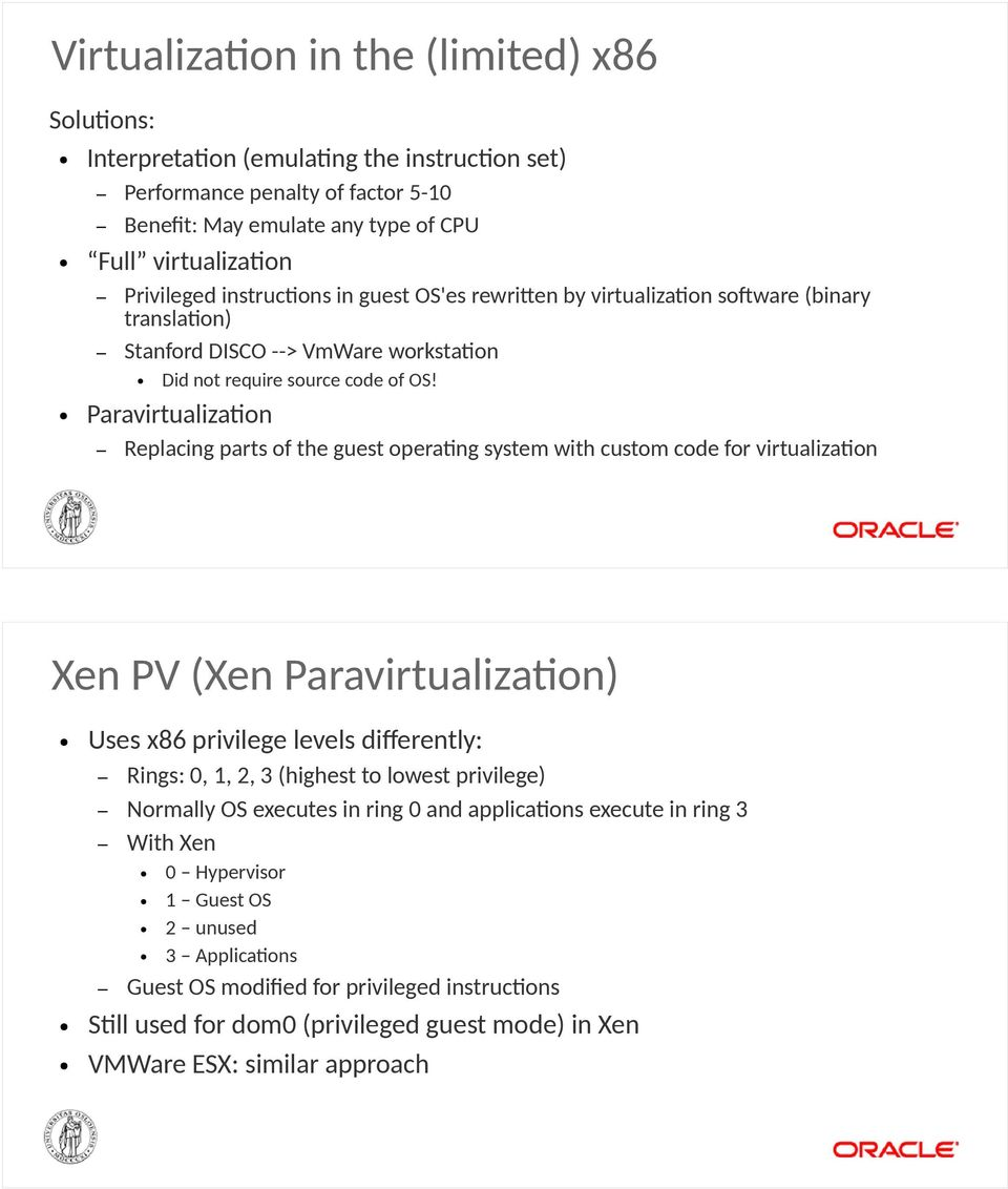 Paravirtualization Replacing parts of the guest operating system with custom code for virtualization Xen PV (Xen Paravirtualization) Uses x86 privilege levels differently: Rings: 0, 1, 2, 3 (highest