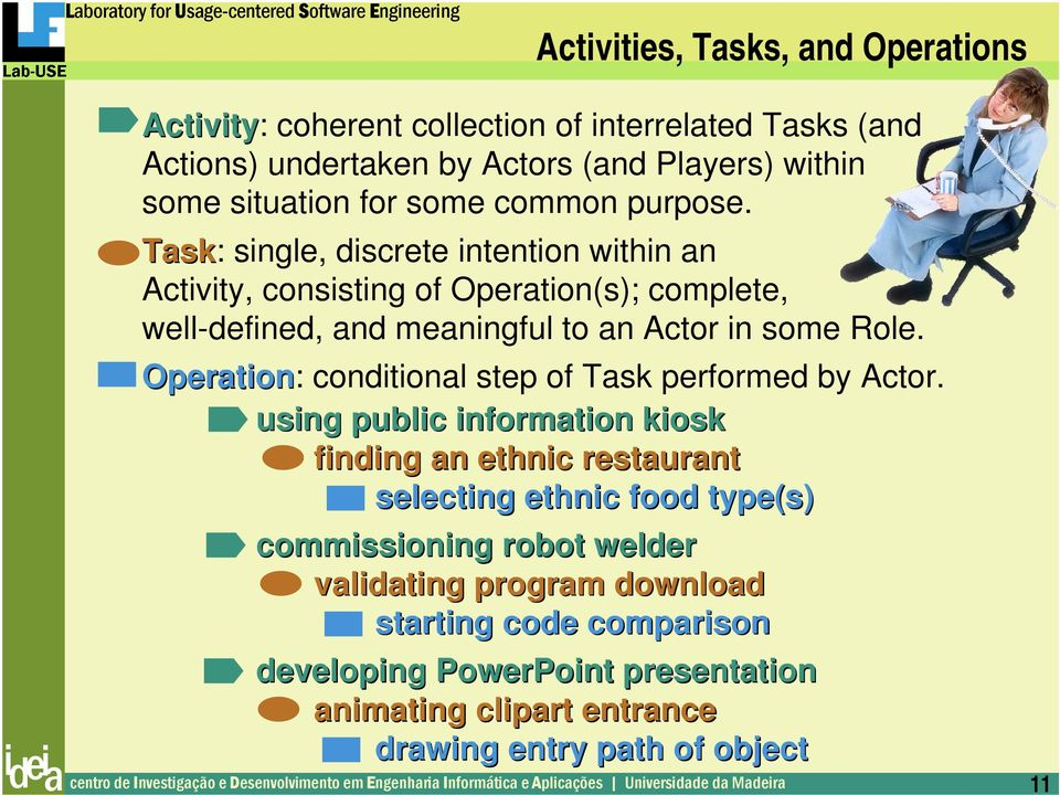 Task: single, discrete intention within an Activity, consisting of Operation(s); complete, well-defined, and meaningful to an Actor in some Role.