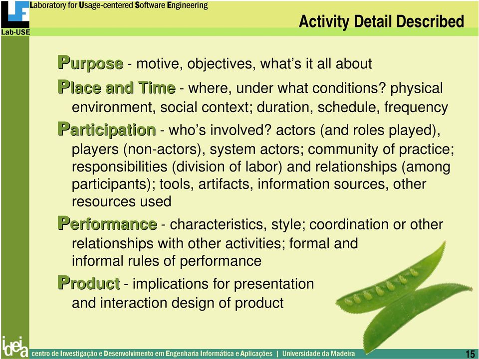 actors (and roles played), players (non-actors), system actors; community of practice; responsibilities (division of labor) and relationships (among participants); tools, artifacts, information