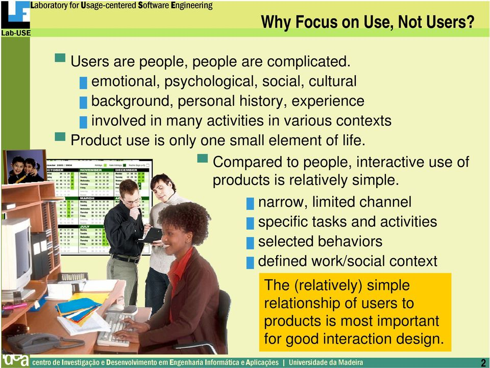 Product use is only one small element of life. Compared to people, interactive use of products is relatively simple.
