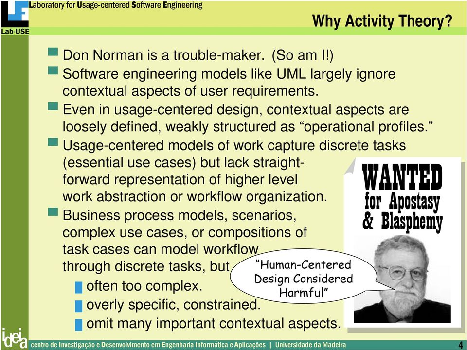 Usage-centered models of work capture discrete tasks (essential use cases) but lack straightforward representation of higher level work abstraction or workflow organization.