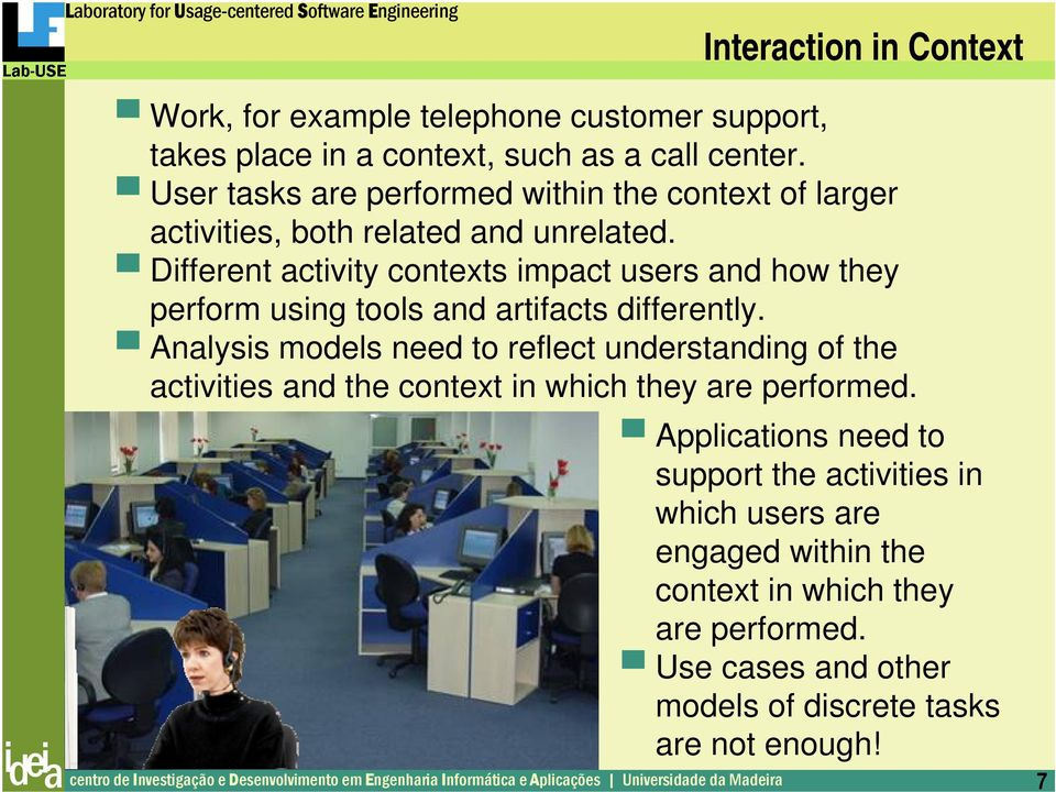 Different activity contexts impact users and how they perform using tools and artifacts differently.