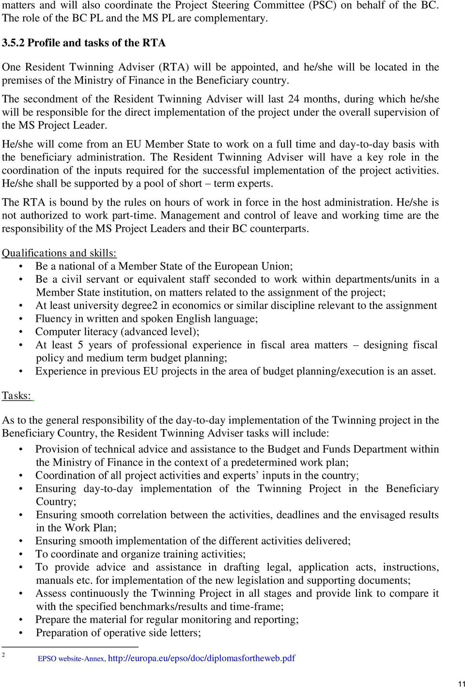 The secondment of the Resident Twinning Adviser will last 24 months, during which he/she will be responsible for the direct implementation of the project under the overall supervision of the MS