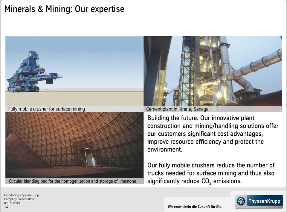 Our innovative plant construction and mining/handling solutions offer our customers significant cost advantages, improve resource