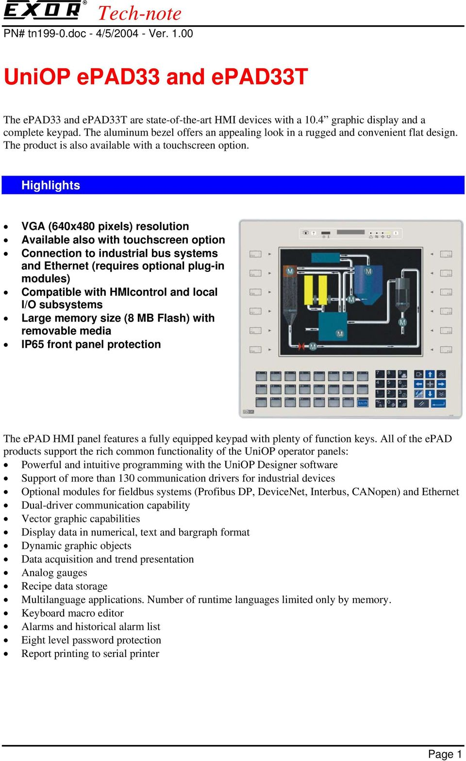 Highlights VGA (640x480 pixels) resolution Available also with touchscreen option Connection to industrial bus systems and Ethernet (requires optional plug-in modules) Compatible with HMIcontrol and