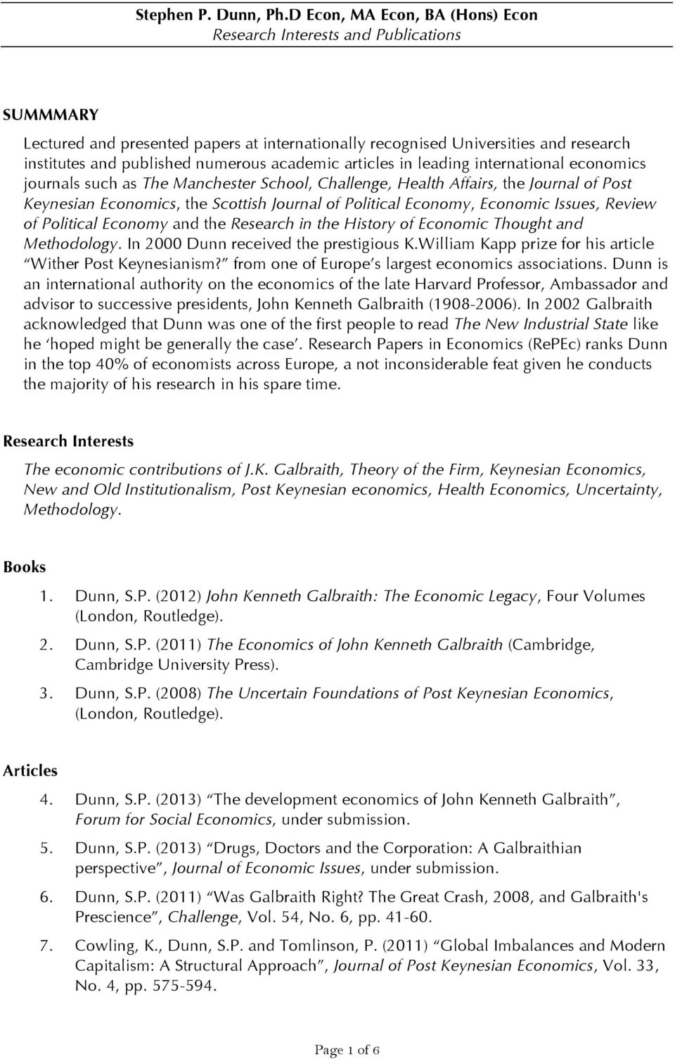 academic articles in leading international economics journals such as The Manchester School, Challenge, Health Affairs, the Journal of Post Keynesian Economics, the Scottish Journal of Political