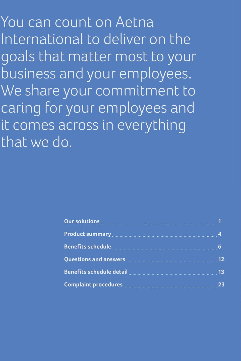 We share your commitment to caring for your employees and it comes across in