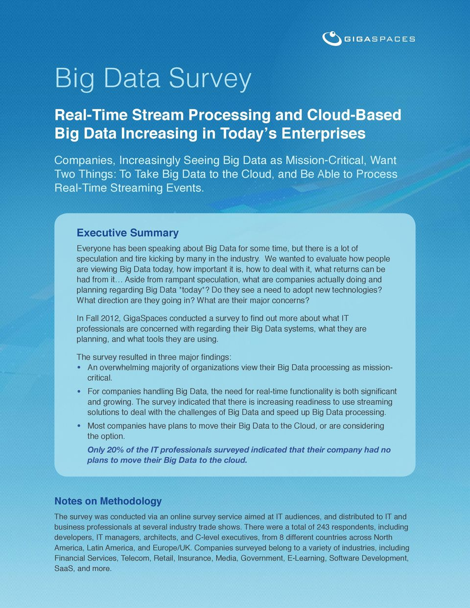 Executive Summary Everyone has been speaking about Big Data for some time, but there is a lot of speculation and tire kicking by many in the industry.