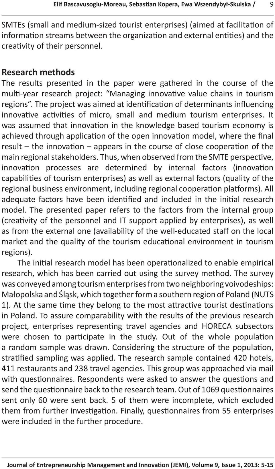 Research methods The results presented in the paper were gathered in the course of the multi-year research project: Managing innovative value chains in tourism regions.