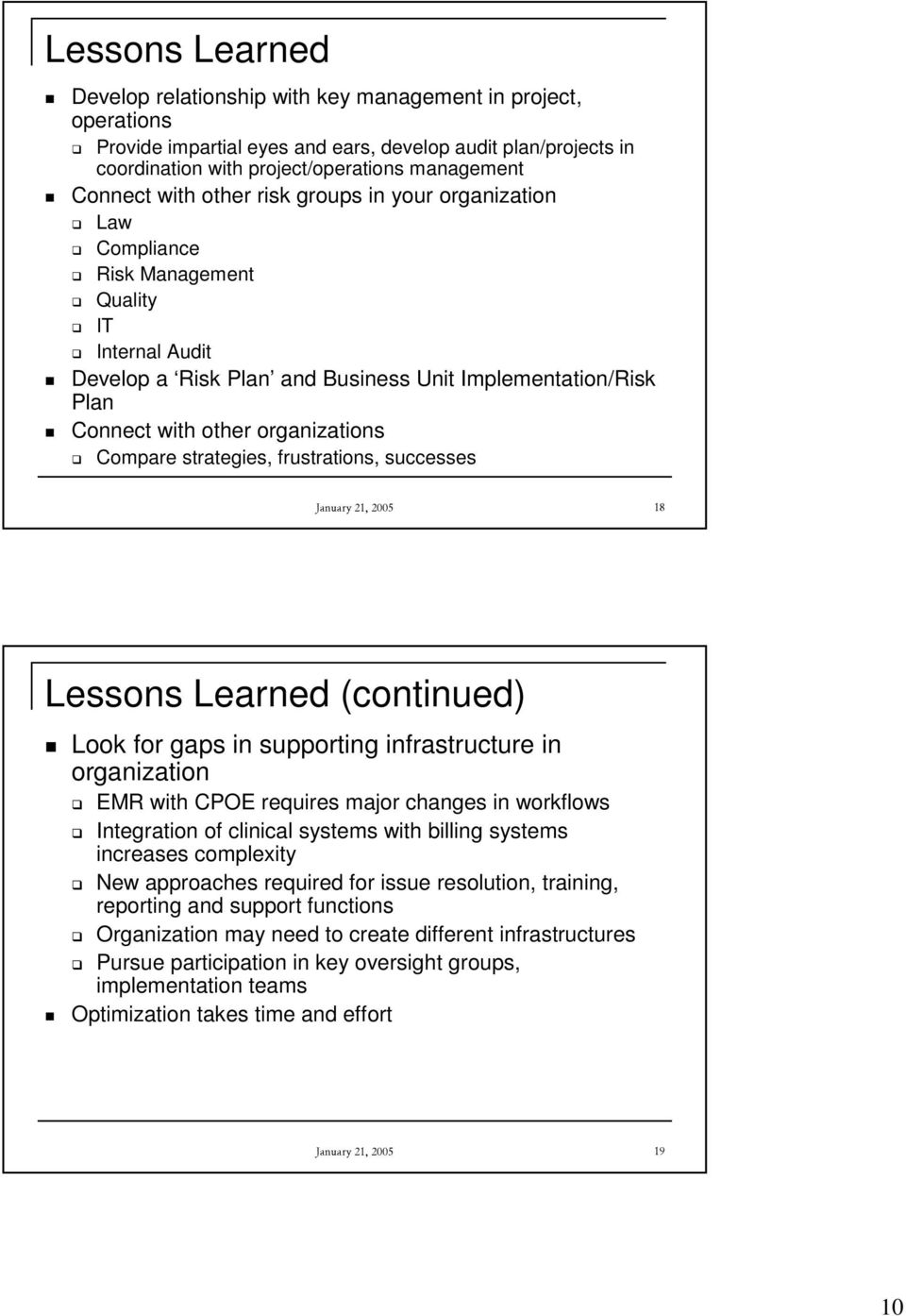 Compare strategies, frustrations, successes January 21, 2005 18 Lessons Learned (continued) Look for gaps in supporting infrastructure in organization EMR with CPOE requires major changes in