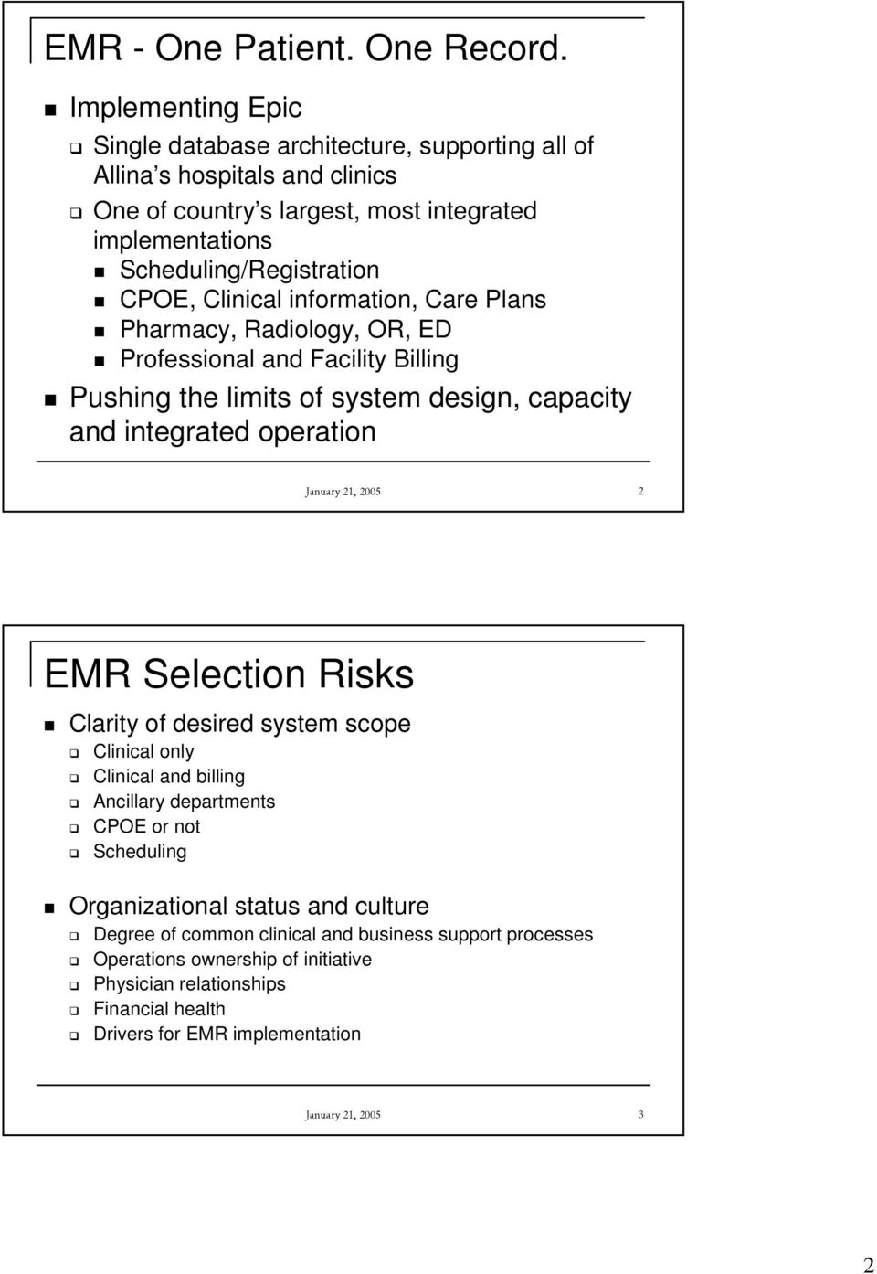 Clinical information, Care Plans Pharmacy, Radiology, OR, ED Professional and Facility Billing Pushing the limits of system design, capacity and integrated operation January 21, 2005 2