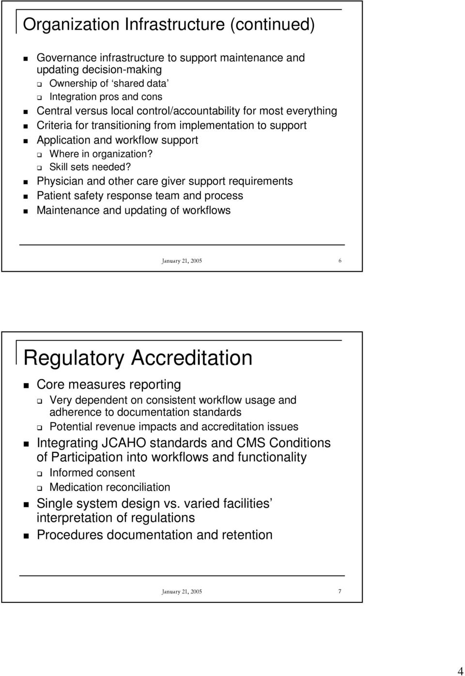 Physician and other care giver support requirements Patient safety response team and process Maintenance and updating of workflows January 21, 2005 6 Regulatory Accreditation Core measures reporting