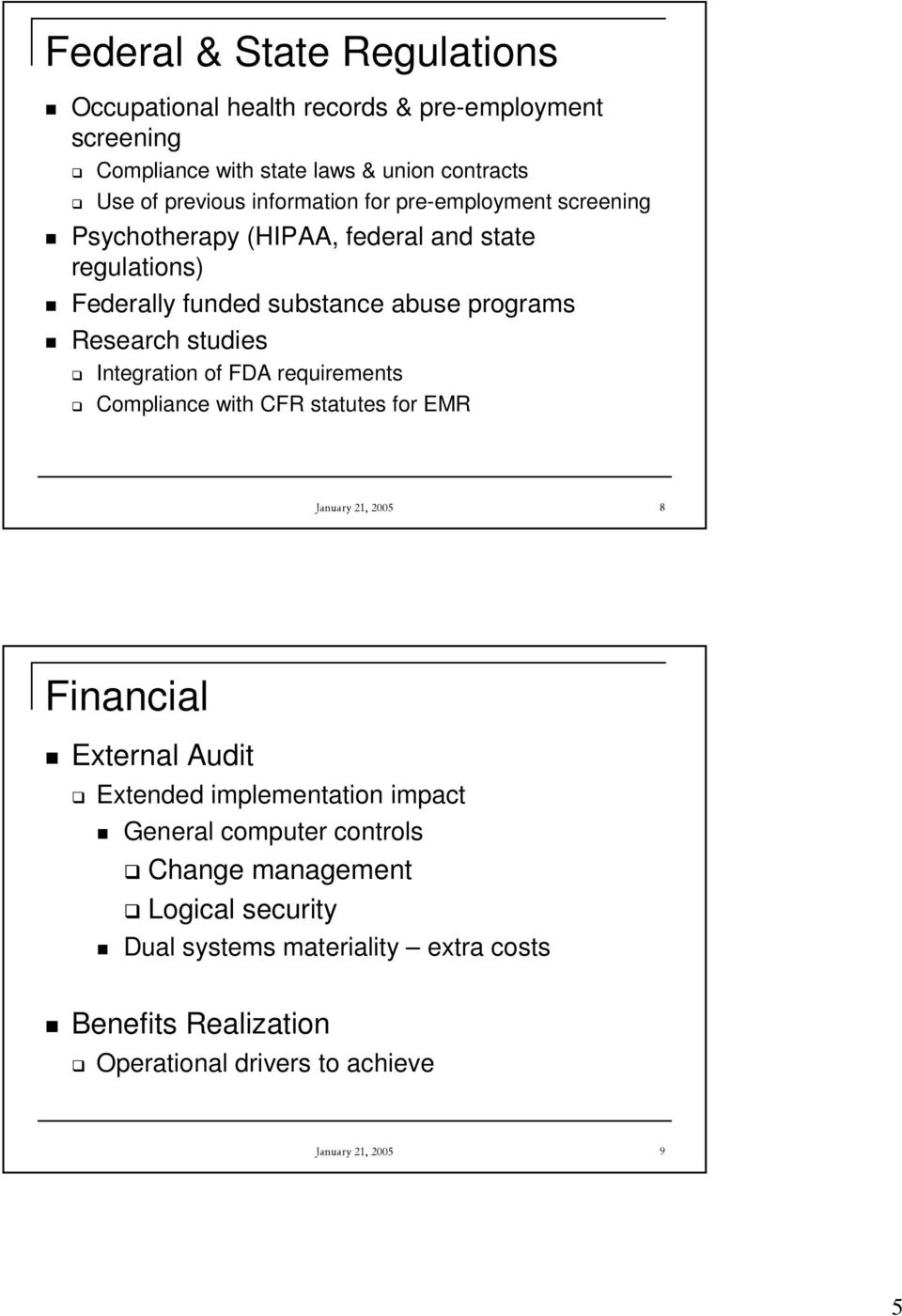 Integration of FDA requirements Compliance with CFR statutes for EMR January 21, 2005 8 Financial External Audit Extended implementation impact General