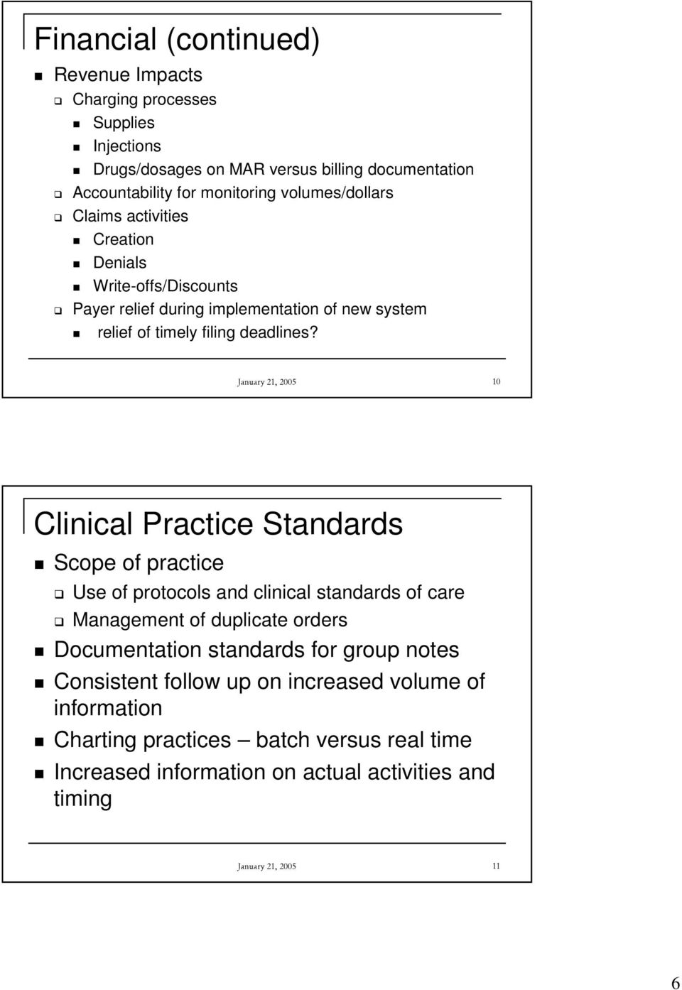 January 21, 2005 10 Clinical Practice Standards Scope of practice Use of protocols and clinical standards of care Management of duplicate orders Documentation
