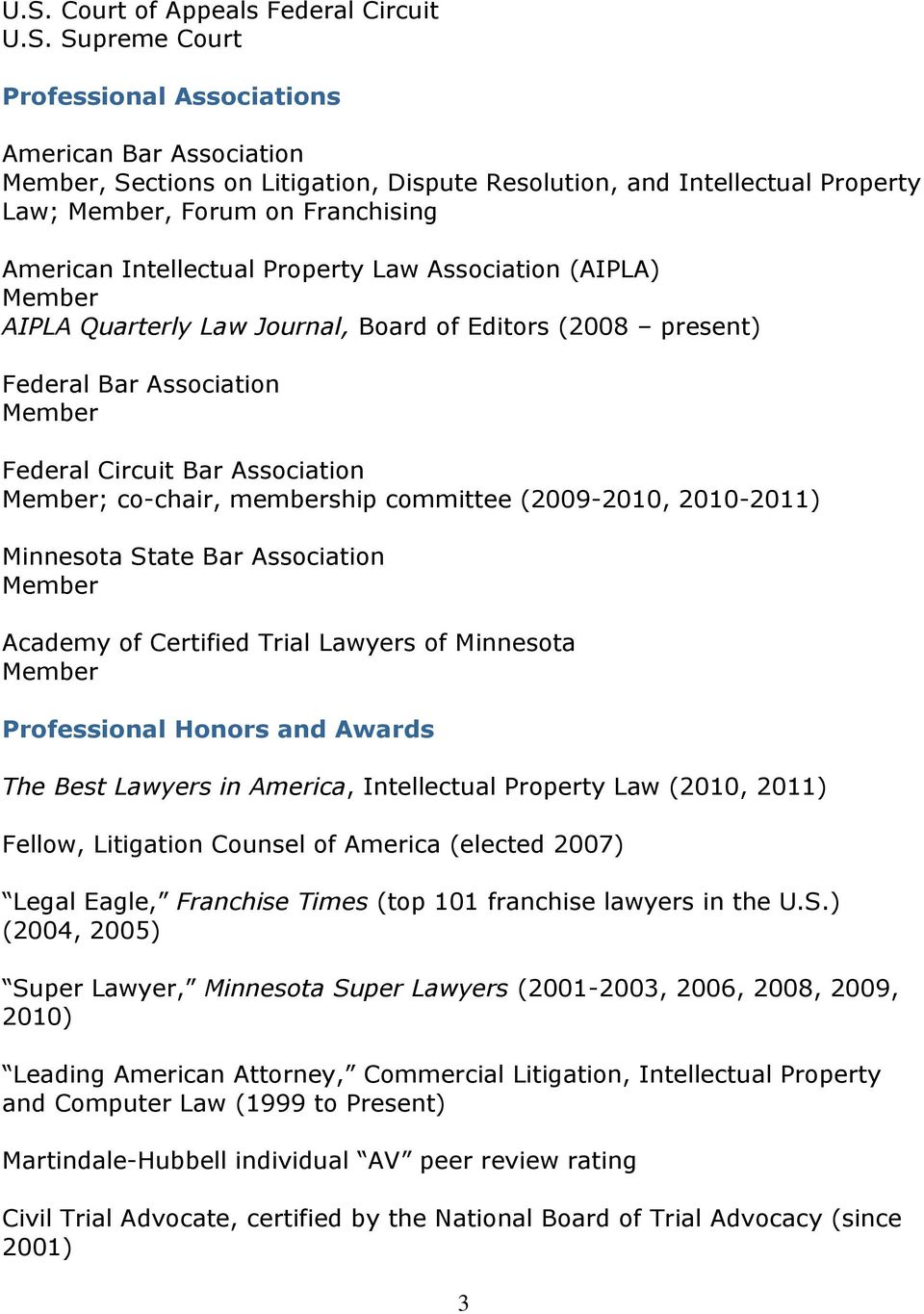 Association Member; co-chair, membership committee (2009-2010, 2010-2011) Minnesota State Bar Association Member Academy of Certified Trial Lawyers of Minnesota Member Professional Honors and Awards