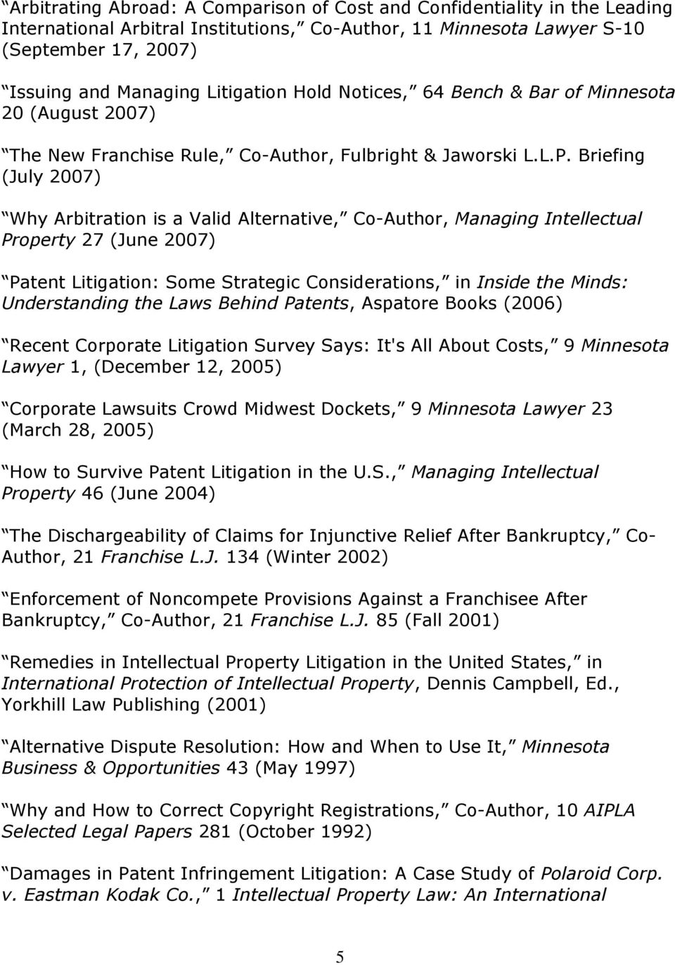 Briefing (July 2007) Why Arbitration is a Valid Alternative, Co-Author, Managing Intellectual Property 27 (June 2007) Patent Litigation: Some Strategic Considerations, in Inside the Minds: