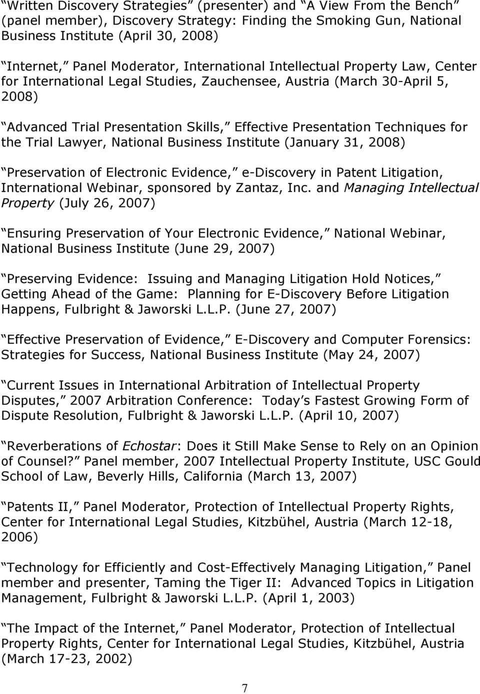 the Trial Lawyer, National Business Institute (January 31, 2008) Preservation of Electronic Evidence, e-discovery in Patent Litigation, International Webinar, sponsored by Zantaz, Inc.