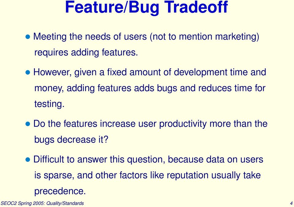 testing. Do the features increase user productivity more than the bugs decrease it?