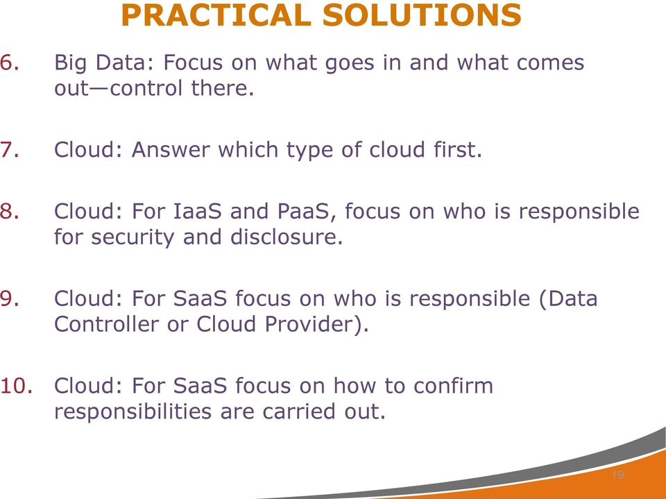 Cloud: For IaaS and PaaS, focus on who is responsible for security and disclosure. 9.